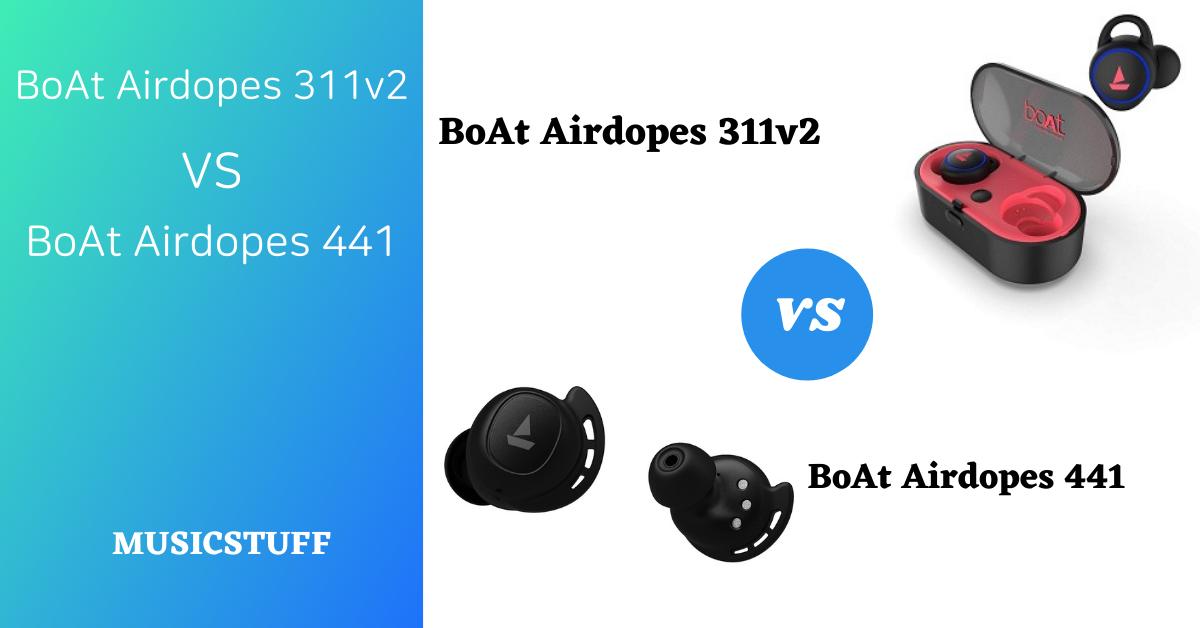 BoAt Airdopes 311v2 vs 441